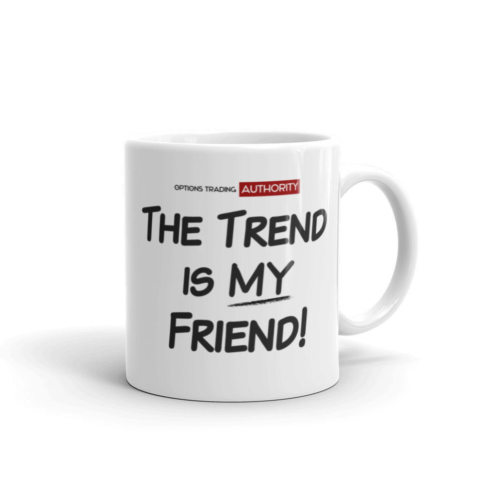 The Trend is MY Friend!  Options Trading AUTHORITY Brand Mug